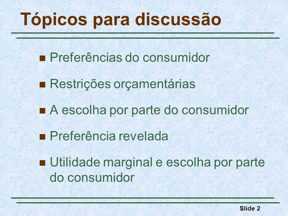 Slide 2 Tópicos para discussão Preferências do consumidor Restrições orçamentárias A escolha por parte do consumidor Preferência revelada Utilidade ma