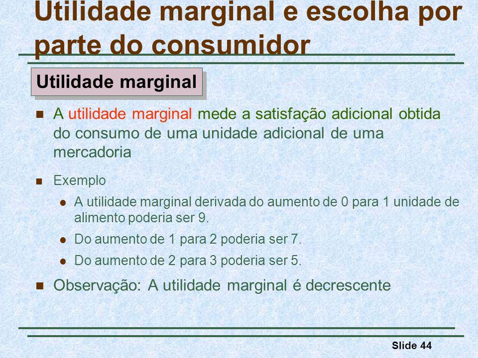 Slide 44 A utilidade marginal mede a satisfação adicional obtida do consumo de uma unidade adicional de uma mercadoria Exemplo A utilidade marginal de