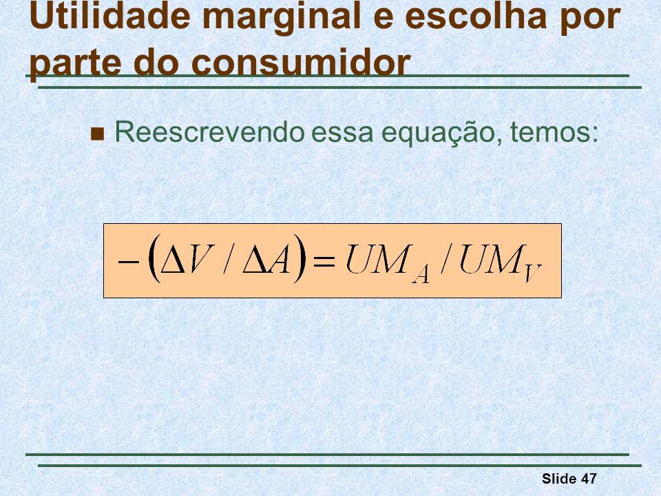 Slide 47 Reescrevendo essa equação, temos: Utilidade marginal e escolha por parte do consumidor