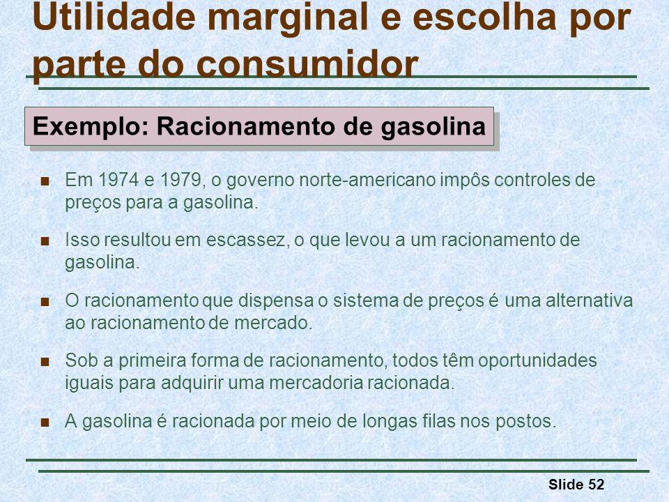 Slide 52 Em 1974 e 1979, o governo norte-americano impôs controles de preços para a gasolina. Isso resultou em escassez, o que levou a um racionamento