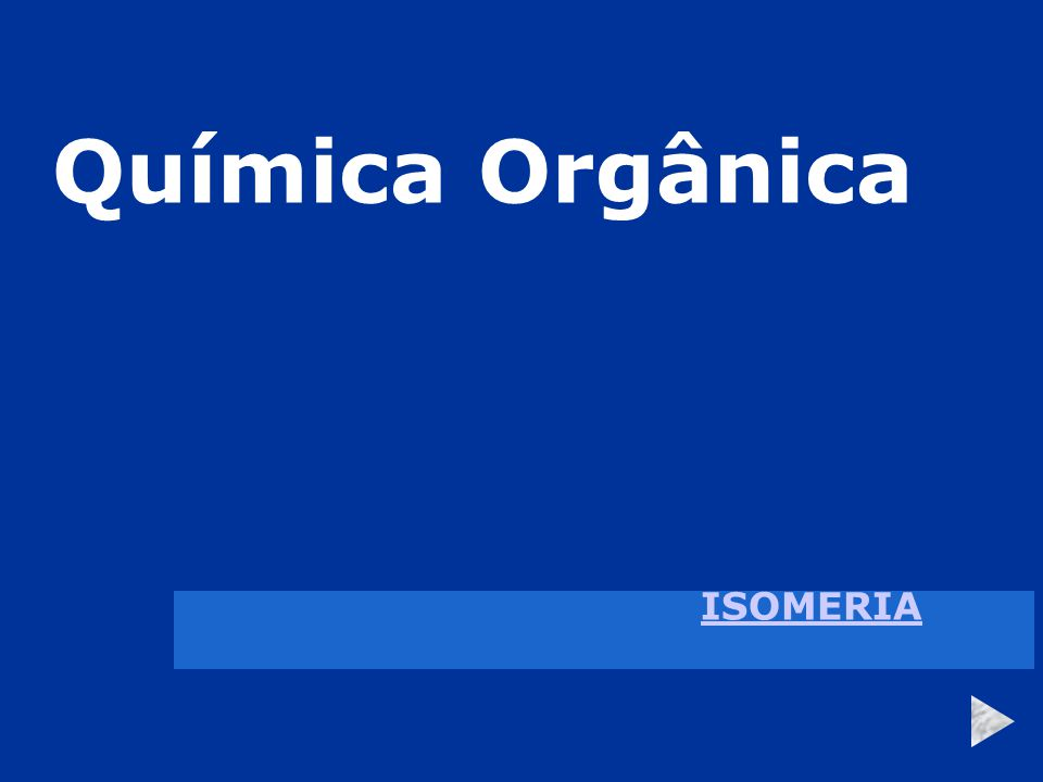 Química Orgânica ISOMERIA