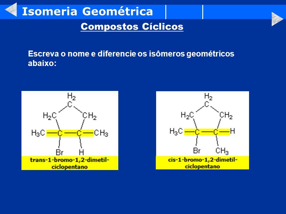 Isomeria Geométrica Compostos Cíclicos Escreva o nome e diferencie os isômeros geométricos abaixo: