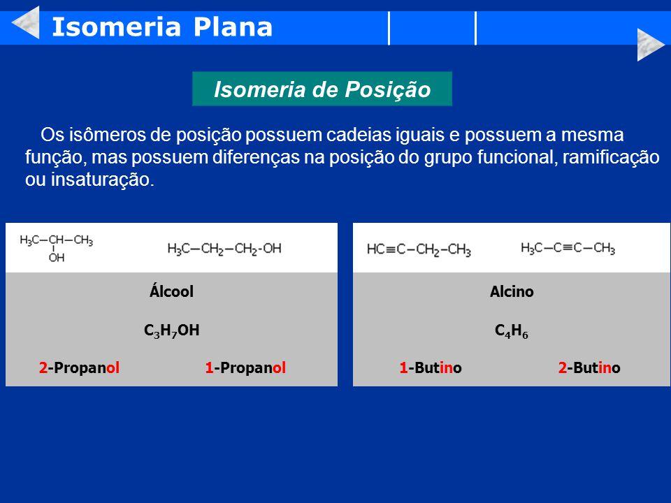 Isomeria Plana Isomeria de Posição Os isômeros de posição possuem cadeias iguais e possuem a mesma função, mas possuem diferenças na posição do grupo funcional, ramificação ou insaturação.