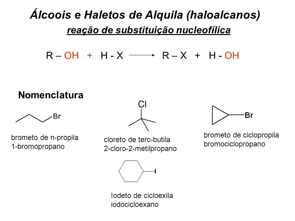 Álcoois e Haletos de Alquila (haloalcanos) R – OH + H - XR – X + H - OH reação de substituição nucleofílica Nomenclatura brometo de n-propila 1-bromop