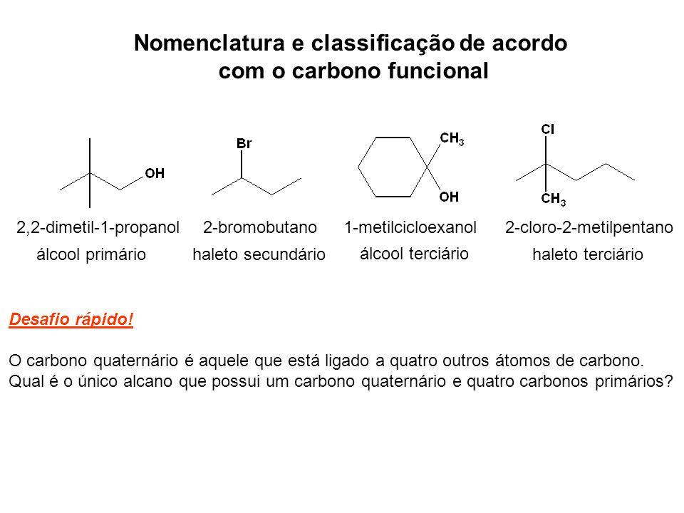 Nomenclatura e classificação de acordo com o carbono funcional 2,2-dimetil-1-propanol álcool primário 2-bromobutano haleto secundário 1-metilcicloexan