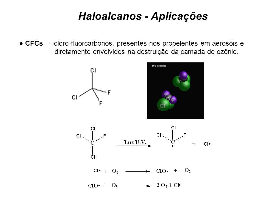 CFCs cloro-fluorcarbonos, presentes nos propelentes em aerosóis e diretamente envolvidos na destruição da camada de ozônio. Haloalcanos - Aplicações