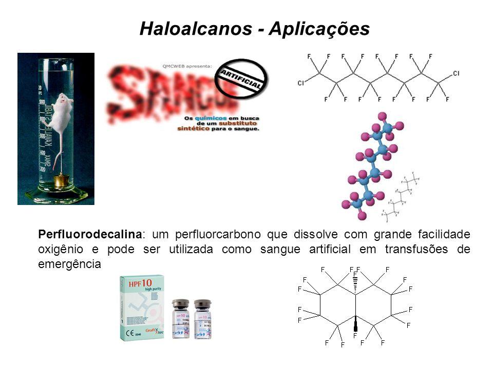 Haloalcanos - Aplicações Perfluorodecalina: um perfluorcarbono que dissolve com grande facilidade oxigênio e pode ser utilizada como sangue artificial