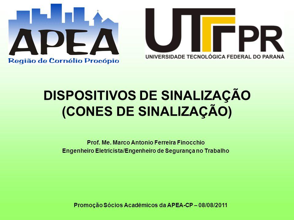 DISPOSITIVOS DE SINALIZAÇÃO (CONES DE SINALIZAÇÃO) Prof. Me. Marco Antonio Ferreira Finocchio Engenheiro Eletricista/Engenheiro de Segurança no Trabal