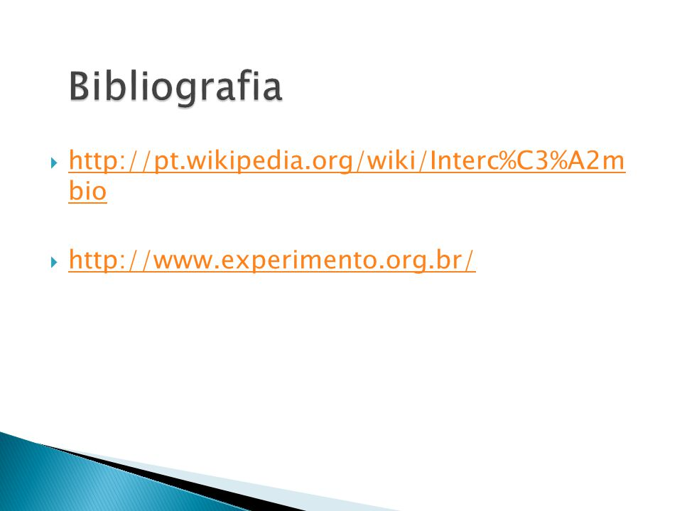 http://pt.wikipedia.org/wiki/Interc%C3%A2m bio http://pt.wikipedia.org/wiki/Interc%C3%A2m bio http://www.experimento.org.br/