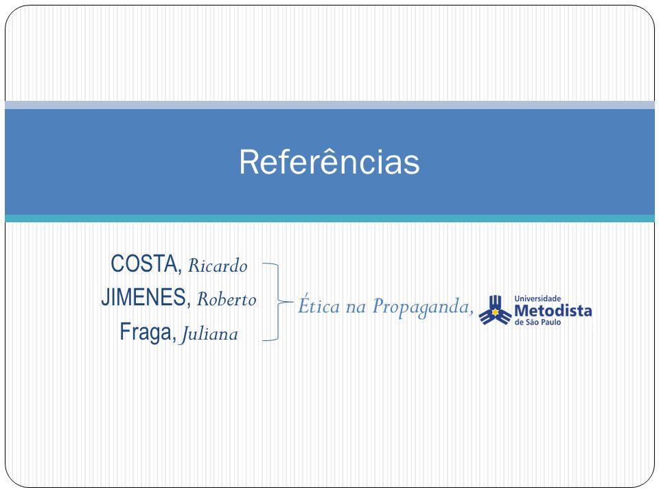 COSTA, Ricardo JIMENES, Roberto Fraga, Juliana Referências Ética na Propaganda,