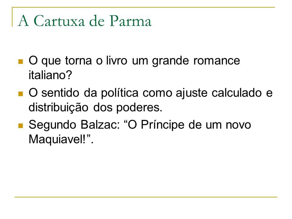 A Cartuxa de Parma O que torna o livro um grande romance italiano? O sentido da política como ajuste calculado e distribuição dos poderes. Segundo Bal