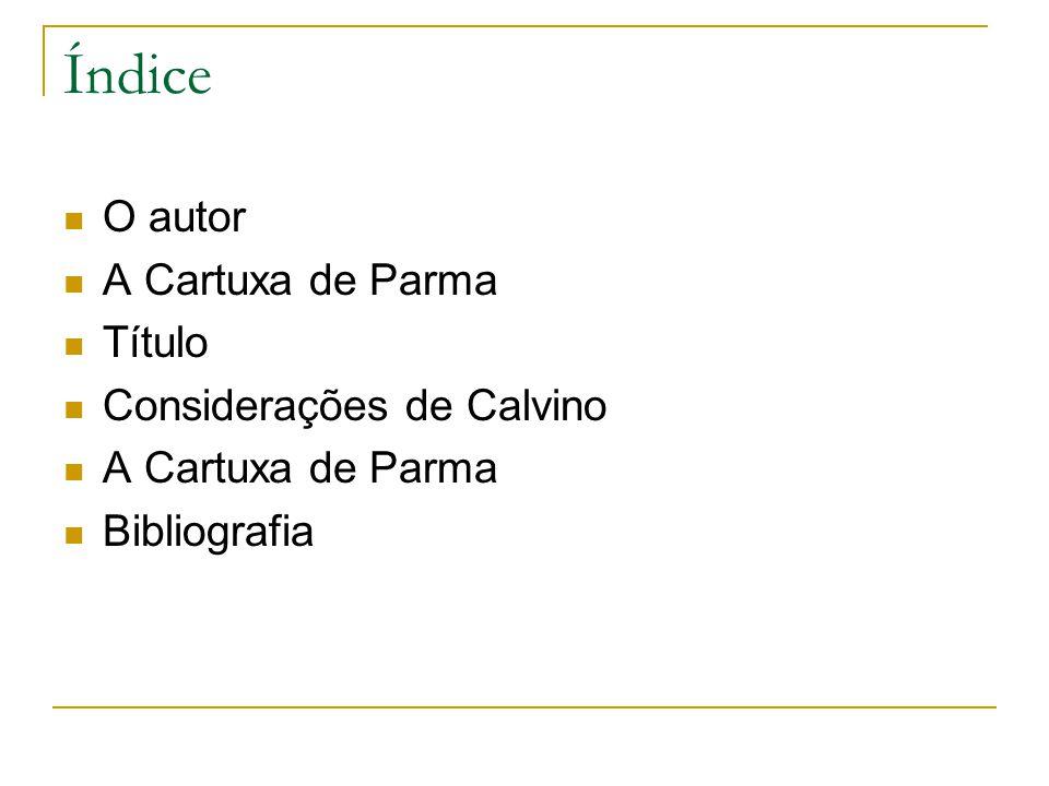 Índice O autor A Cartuxa de Parma Título Considerações de Calvino A Cartuxa de Parma Bibliografia