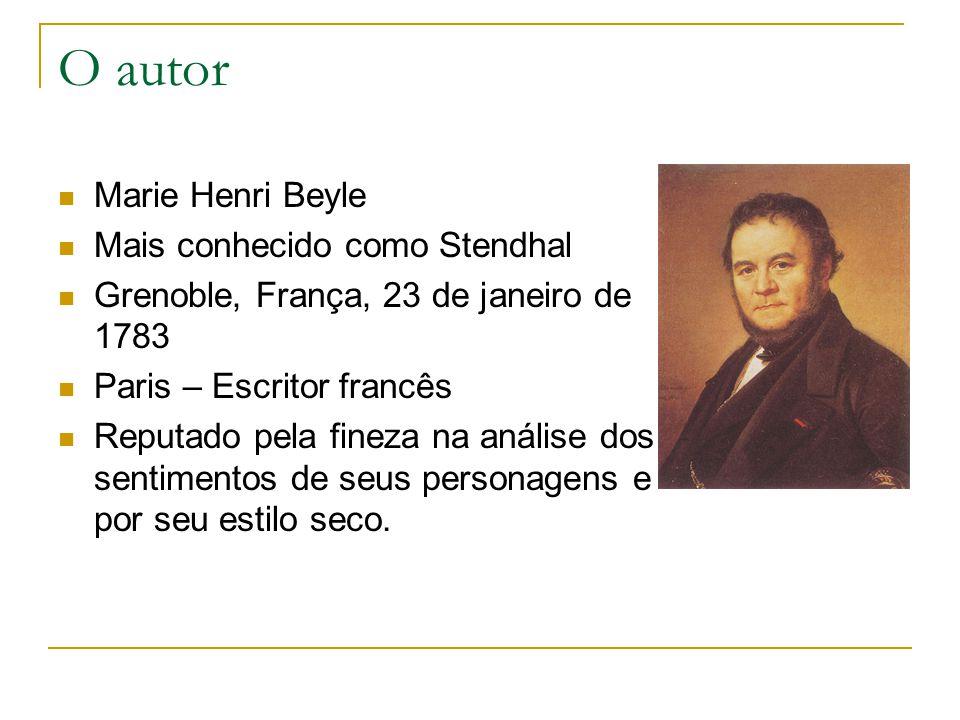 O autor Marie Henri Beyle Mais conhecido como Stendhal Grenoble, França, 23 de janeiro de 1783 Paris – Escritor francês Reputado pela fineza na anális