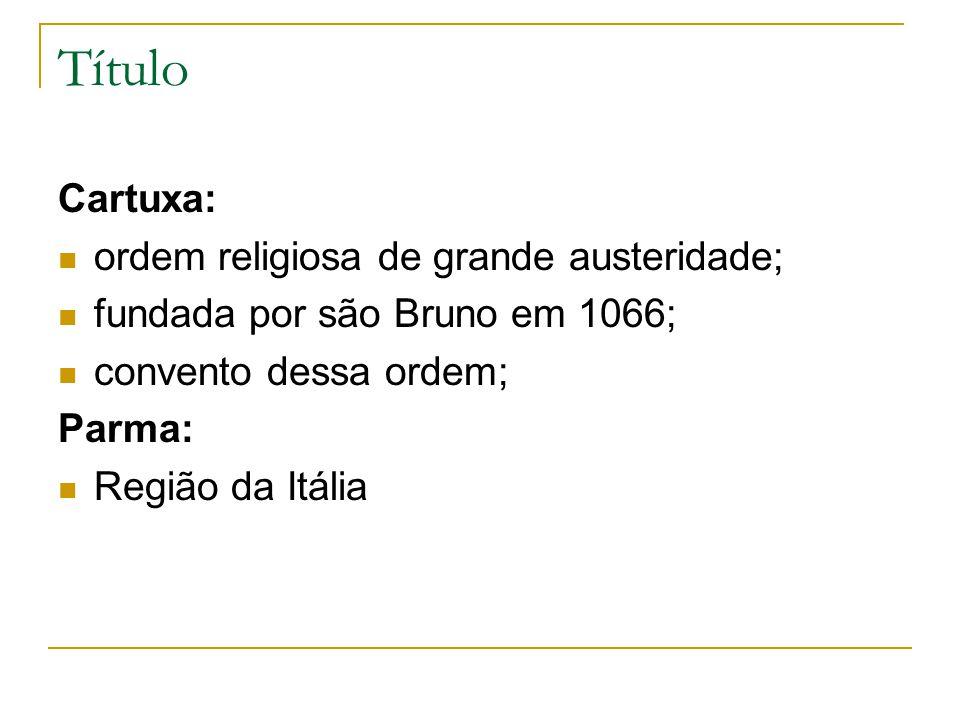 Título Cartuxa: ordem religiosa de grande austeridade; fundada por são Bruno em 1066; convento dessa ordem; Parma: Região da Itália