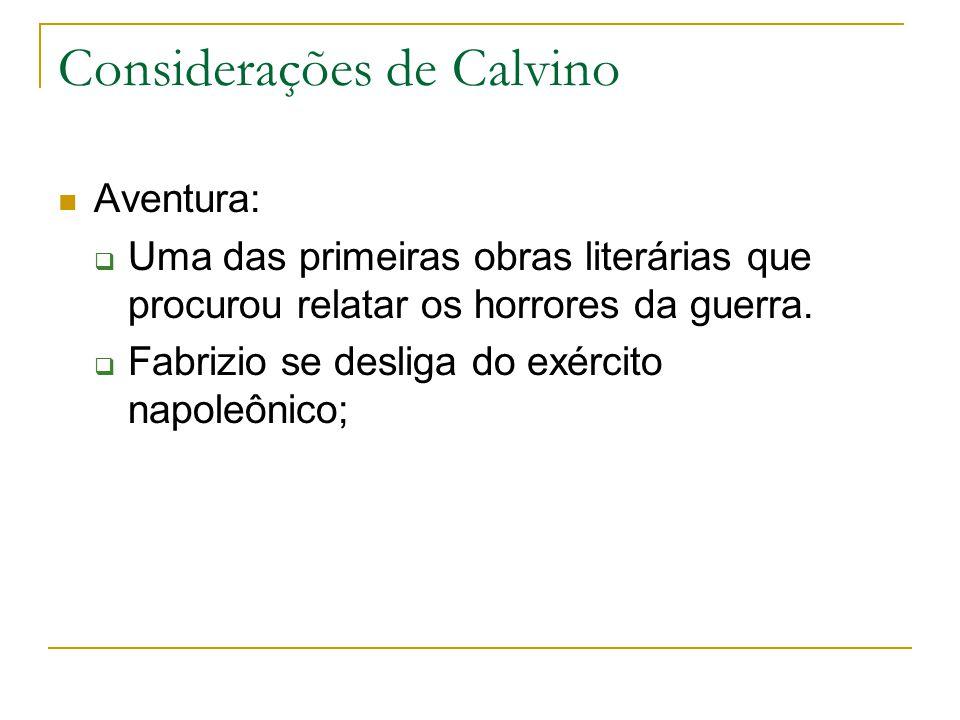 Considerações de Calvino Aventura: Uma das primeiras obras literárias que procurou relatar os horrores da guerra. Fabrizio se desliga do exército napo