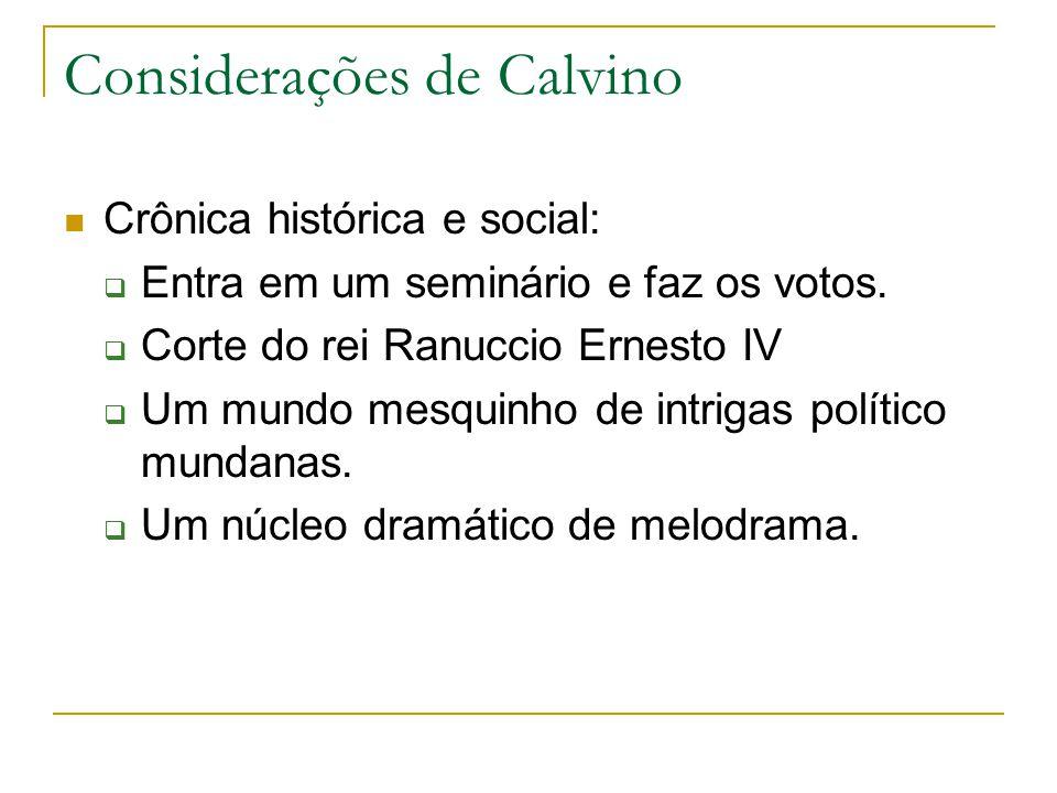 Considerações de Calvino Crônica histórica e social: Entra em um seminário e faz os votos. Corte do rei Ranuccio Ernesto IV Um mundo mesquinho de intr