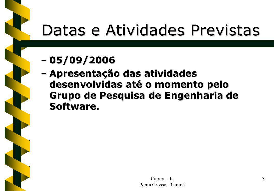 Campus de Ponta Grossa - Paraná 3 –05/09/2006 –Apresentação das atividades desenvolvidas até o momento pelo Grupo de Pesquisa de Engenharia de Softwar