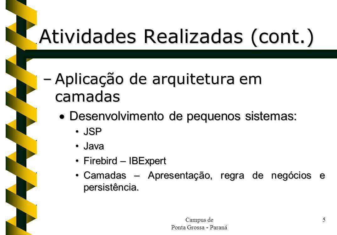 Campus de Ponta Grossa - Paraná 5 Atividades Realizadas (cont.) –Aplicação de arquitetura em camadas Desenvolvimento de pequenos sistemas: Desenvolvim