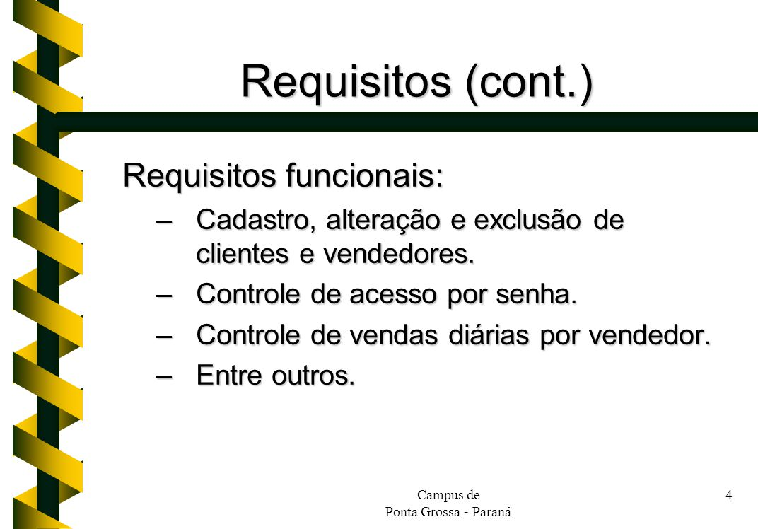 Campus de Ponta Grossa - Paraná 5 Requisitos (cont.) Requisitos não-funcionais (de qualidade): –Usabilidade –Manutenibilidade –Confiabilidade –Desempenho –Portabilidade –Reusabilidade –Segurança