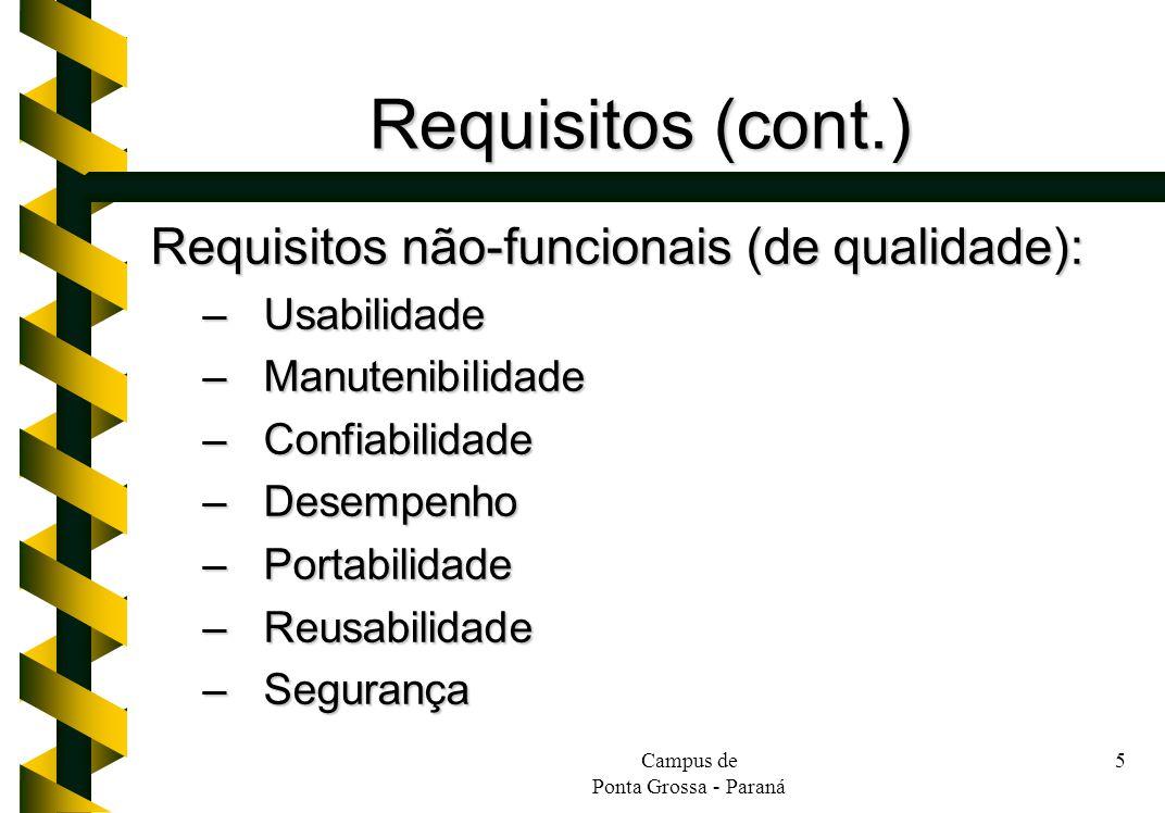 Campus de Ponta Grossa - Paraná 5 Requisitos (cont.) Requisitos não-funcionais (de qualidade): –Usabilidade –Manutenibilidade –Confiabilidade –Desempe