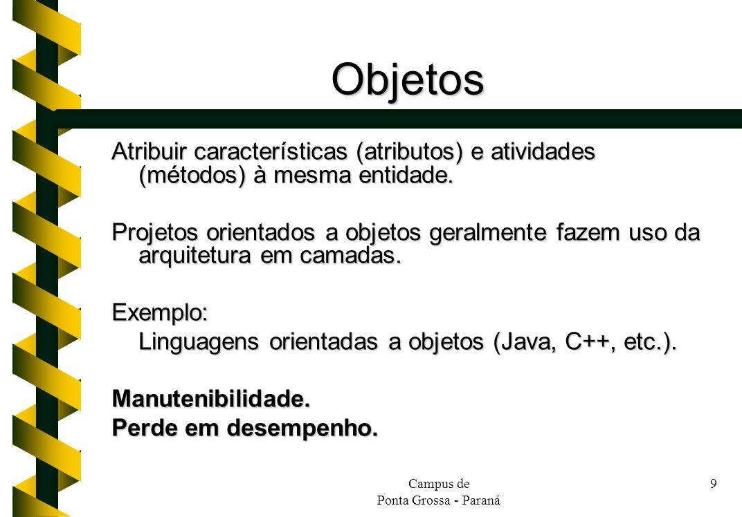 Campus de Ponta Grossa - Paraná 9 Objetos Atribuir características (atributos) e atividades (métodos) à mesma entidade. Projetos orientados a objetos
