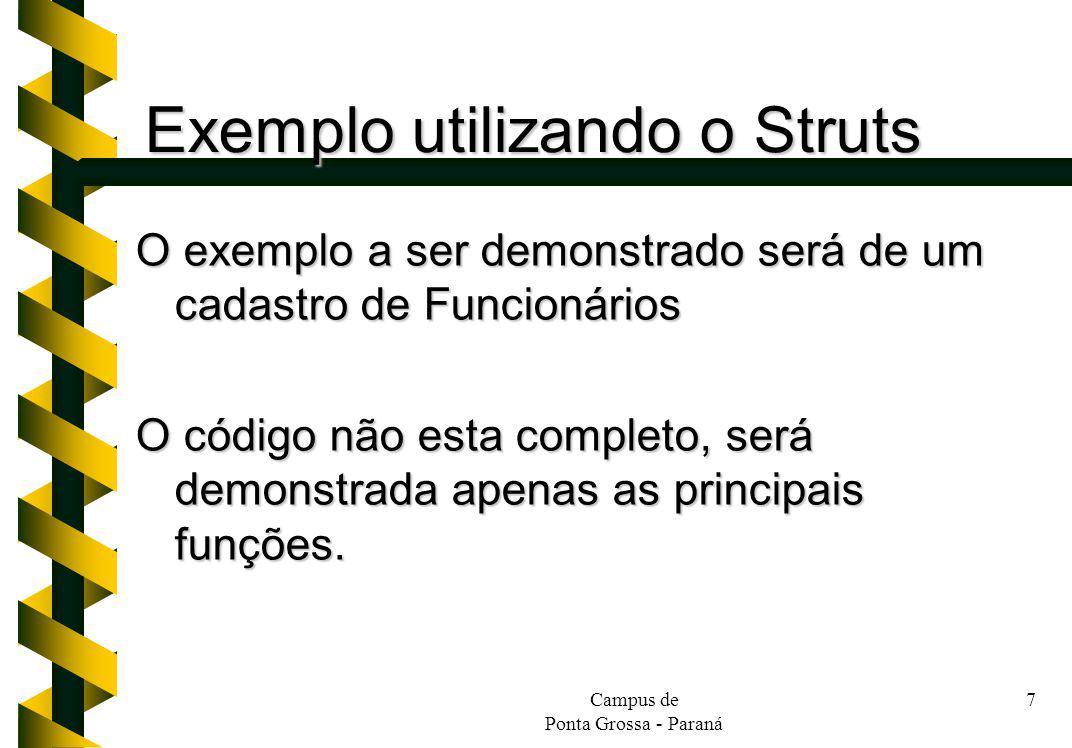 Campus de Ponta Grossa - Paraná 7 Exemplo utilizando o Struts O exemplo a ser demonstrado será de um cadastro de Funcionários O código não esta comple