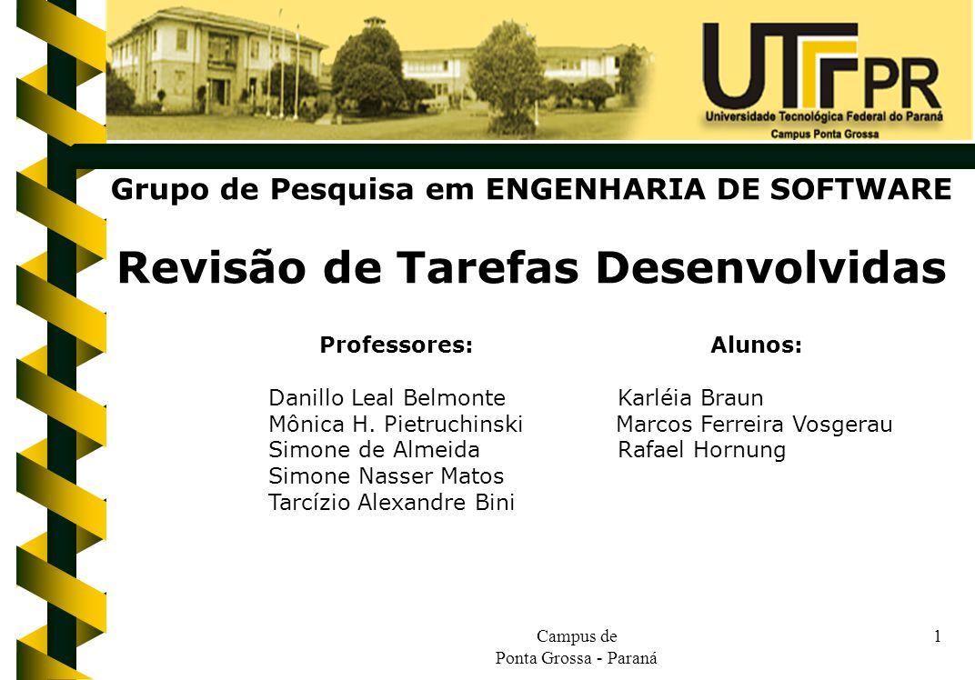 Campus de Ponta Grossa - Paraná 1 Grupo de Pesquisa em ENGENHARIA DE SOFTWARE Revisão de Tarefas Desenvolvidas Professores: Alunos: Danillo Leal BelmonteKarléia Braun Mônica H.