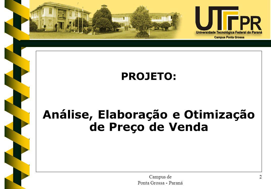 Campus de Ponta Grossa - Paraná 2 PROJETO: Análise, Elaboração e Otimização de Preço de Venda
