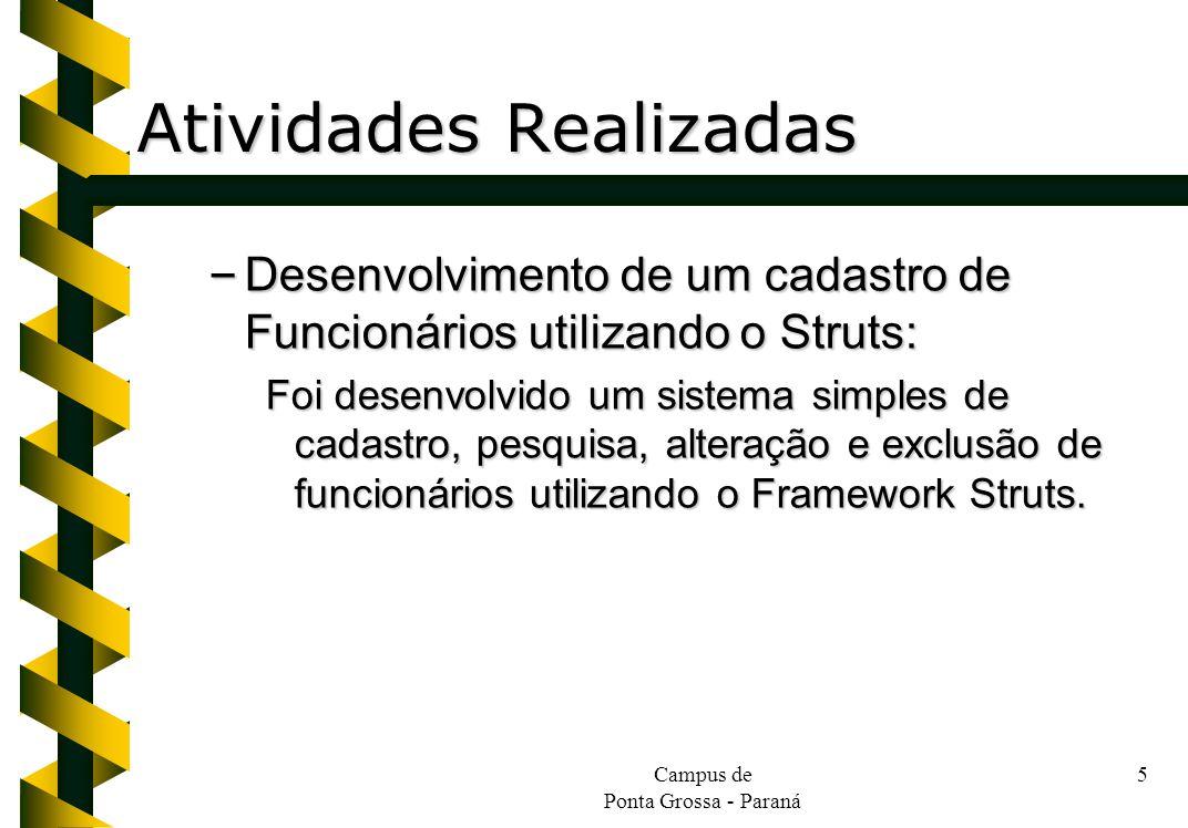 Campus de Ponta Grossa - Paraná 6 Atividades Realizadas – Desenvolvimento do Relatório: Foi elaborado um relatório contendo o passo a passo do exercício utilizando Struts.