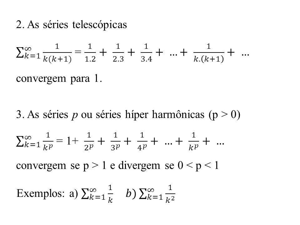 Propriedades das séries (propriedades dos somatórios) c) A convergência ou divergência não é alterada pela retirada de um número finito de termos de uma série, isto é, para > o e inteiro, ambas convergem ou ambas divergem Exemplos (página 654)