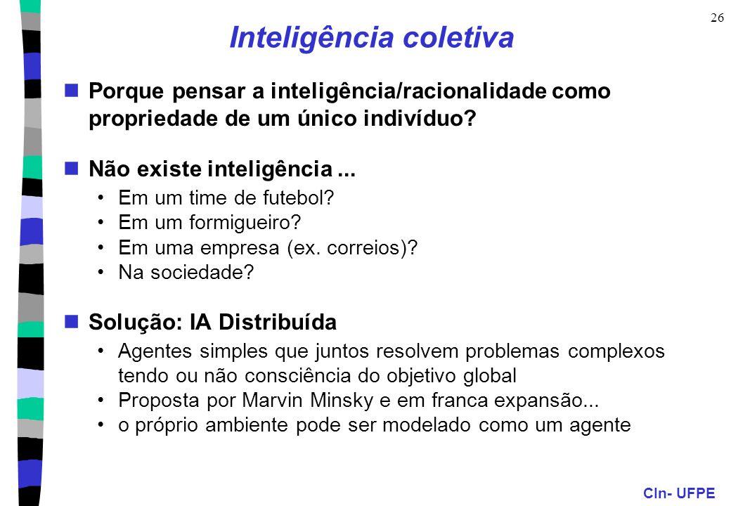CIn- UFPE 26 Inteligência coletiva Porque pensar a inteligência/racionalidade como propriedade de um único indivíduo.