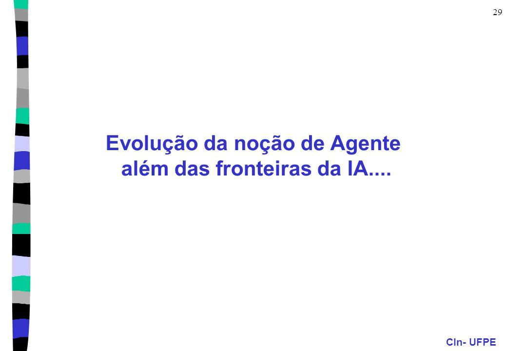 CIn- UFPE 29 Evolução da noção de Agente além das fronteiras da IA....