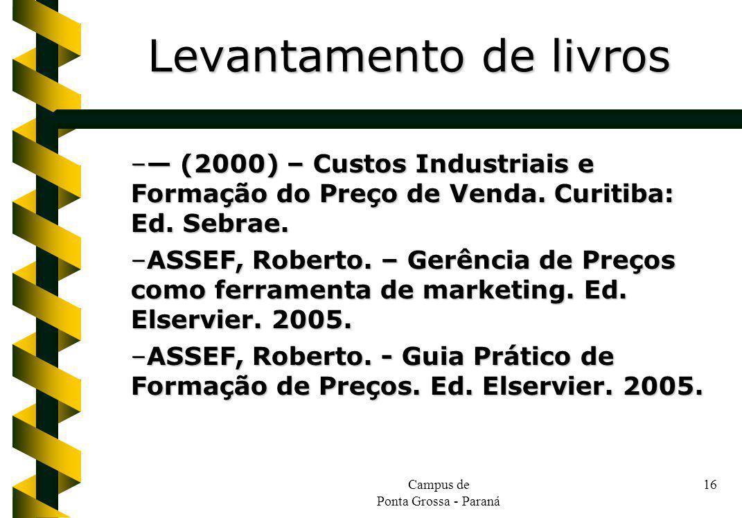Campus de Ponta Grossa - Paraná 16 – (2000) – Custos Industriais e Formação do Preço de Venda.