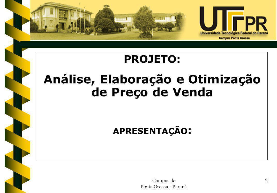 Campus de Ponta Grossa - Paraná 2 PROJETO: Análise, Elaboração e Otimização de Preço de Venda APRESENTAÇÃO :