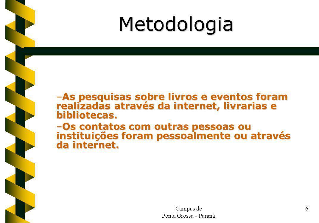 Campus de Ponta Grossa - Paraná 6 –As pesquisas sobre livros e eventos foram realizadas através da internet, livrarias e bibliotecas.
