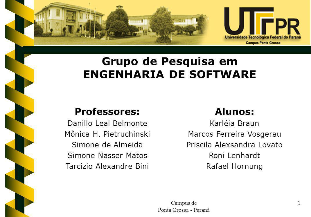 Campus de Ponta Grossa - Paraná 1 Grupo de Pesquisa em ENGENHARIA DE SOFTWARE Alunos: Karléia Braun Marcos Ferreira Vosgerau Priscila Alexsandra Lovat