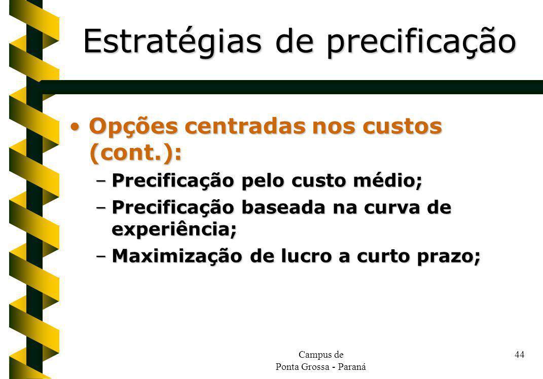 Campus de Ponta Grossa - Paraná 44 Opções centradas nos custos (cont.):Opções centradas nos custos (cont.): –Precificação pelo custo médio; –Precifica