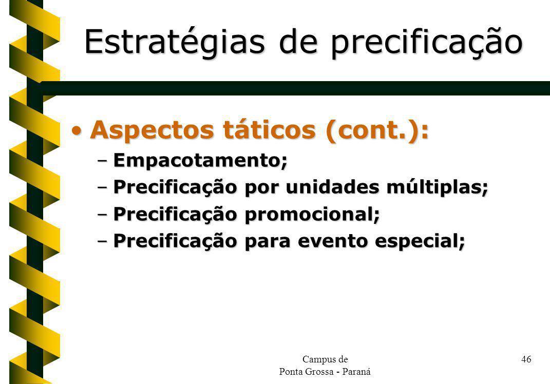 Campus de Ponta Grossa - Paraná 46 Aspectos táticos (cont.):Aspectos táticos (cont.): –Empacotamento; –Precificação por unidades múltiplas; –Precifica