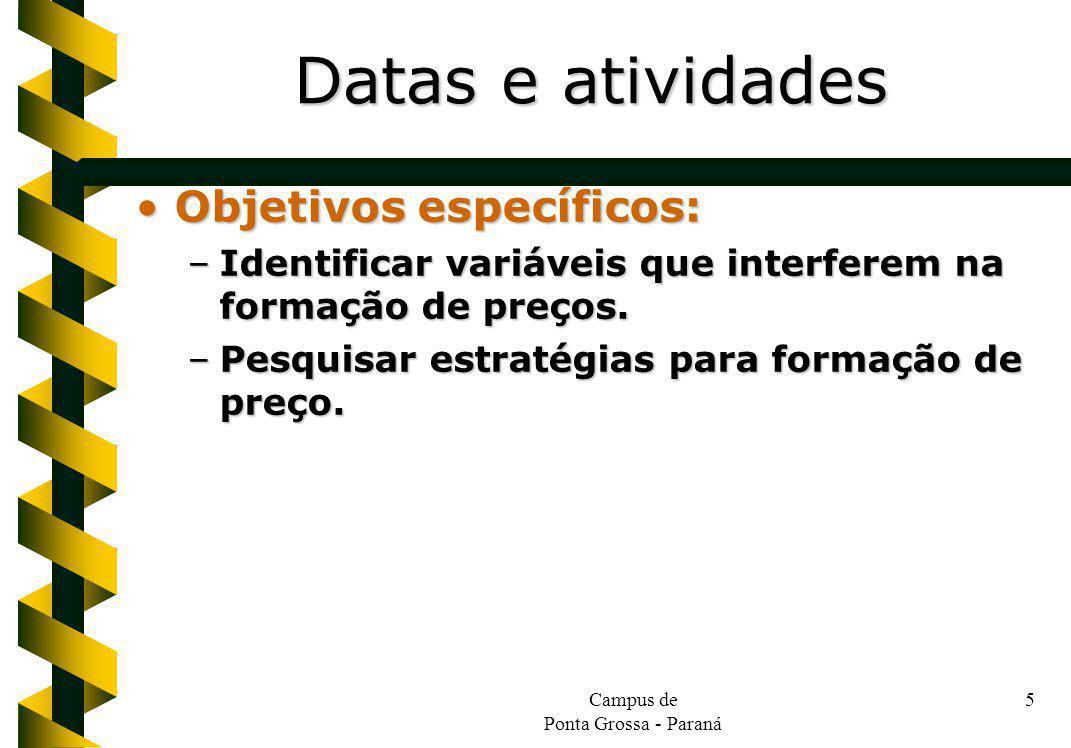 Campus de Ponta Grossa - Paraná 46 Aspectos táticos (cont.):Aspectos táticos (cont.): –Empacotamento; –Precificação por unidades múltiplas; –Precificação promocional; –Precificação para evento especial; Estratégias de precificação