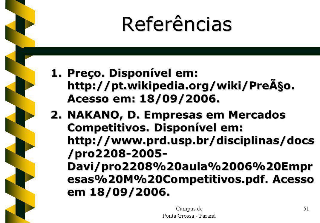 Campus de Ponta Grossa - Paraná 51 1.Preço. Disponível em: http://pt.wikipedia.org/wiki/Preço. Acesso em: 18/09/2006. 2.NAKANO, D. Empresas em Mercad
