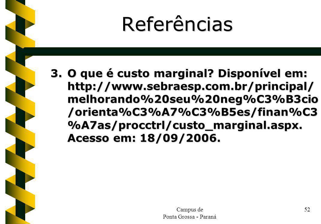 Campus de Ponta Grossa - Paraná 52 3.O que é custo marginal? Disponível em: http://www.sebraesp.com.br/principal/ melhorando%20seu%20neg%C3%B3cio /ori