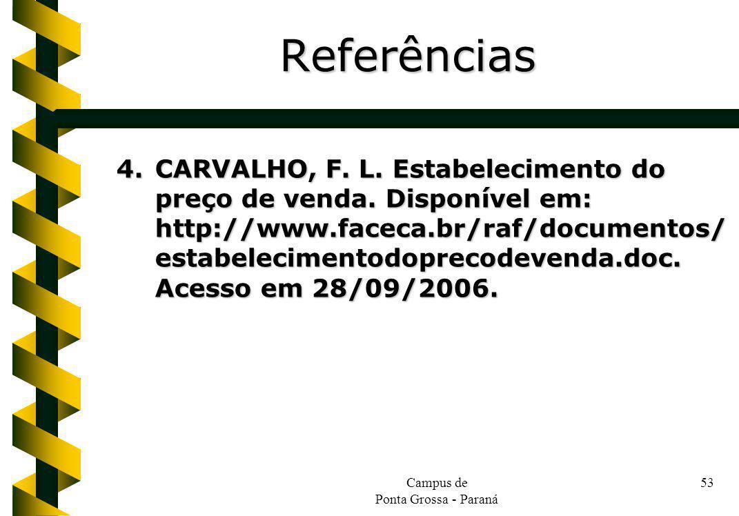 Campus de Ponta Grossa - Paraná 53 4.CARVALHO, F. L. Estabelecimento do preço de venda. Disponível em: http://www.faceca.br/raf/documentos/ estabeleci