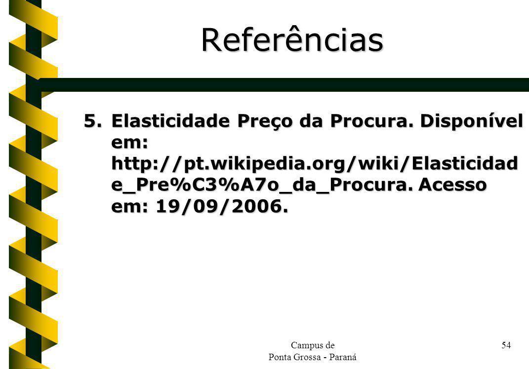 Campus de Ponta Grossa - Paraná 54 5.Elasticidade Preço da Procura. Disponível em: http://pt.wikipedia.org/wiki/Elasticidad e_Pre%C3%A7o_da_Procura. A