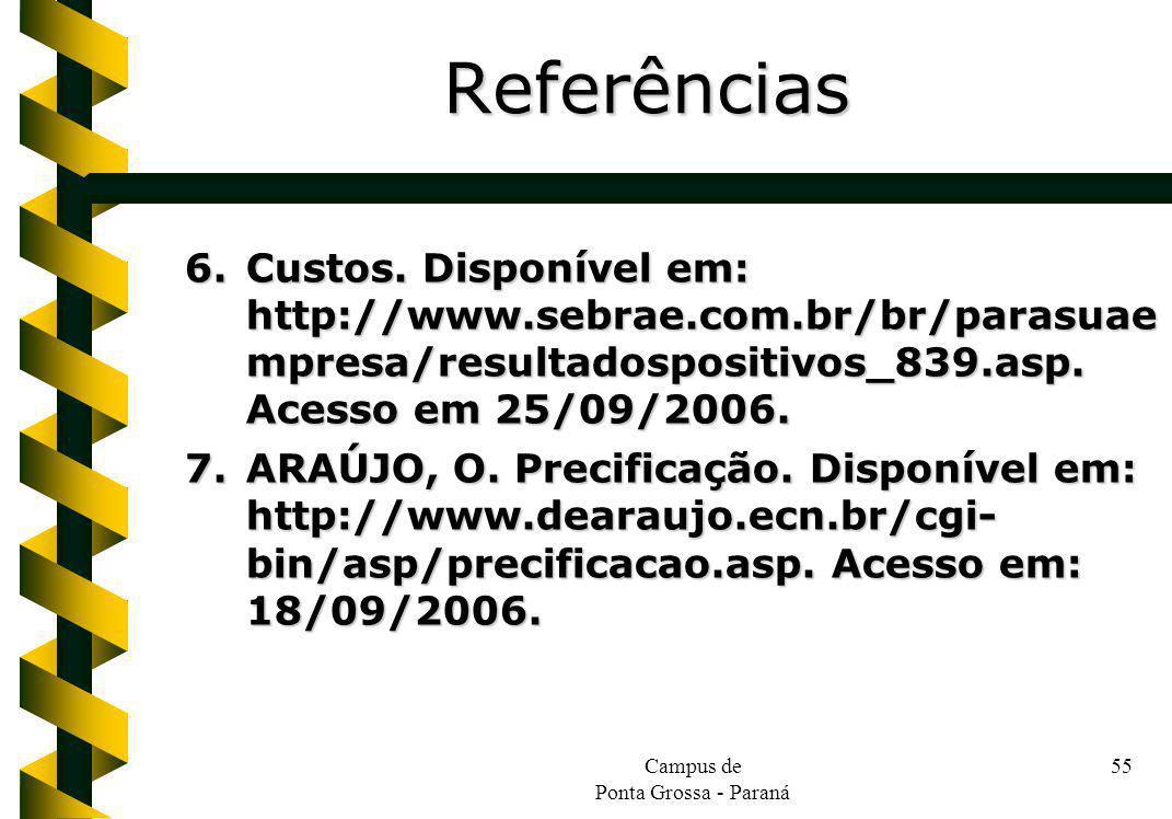 Campus de Ponta Grossa - Paraná 55 6.Custos. Disponível em: http://www.sebrae.com.br/br/parasuae mpresa/resultadospositivos_839.asp. Acesso em 25/09/2