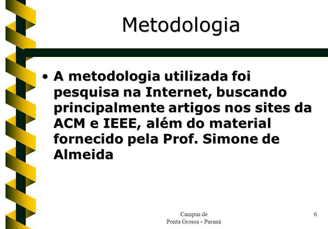 Campus de Ponta Grossa - Paraná 6 A metodologia utilizada foi pesquisa na Internet, buscando principalmente artigos nos sites da ACM e IEEE, além do material fornecido pela Prof.