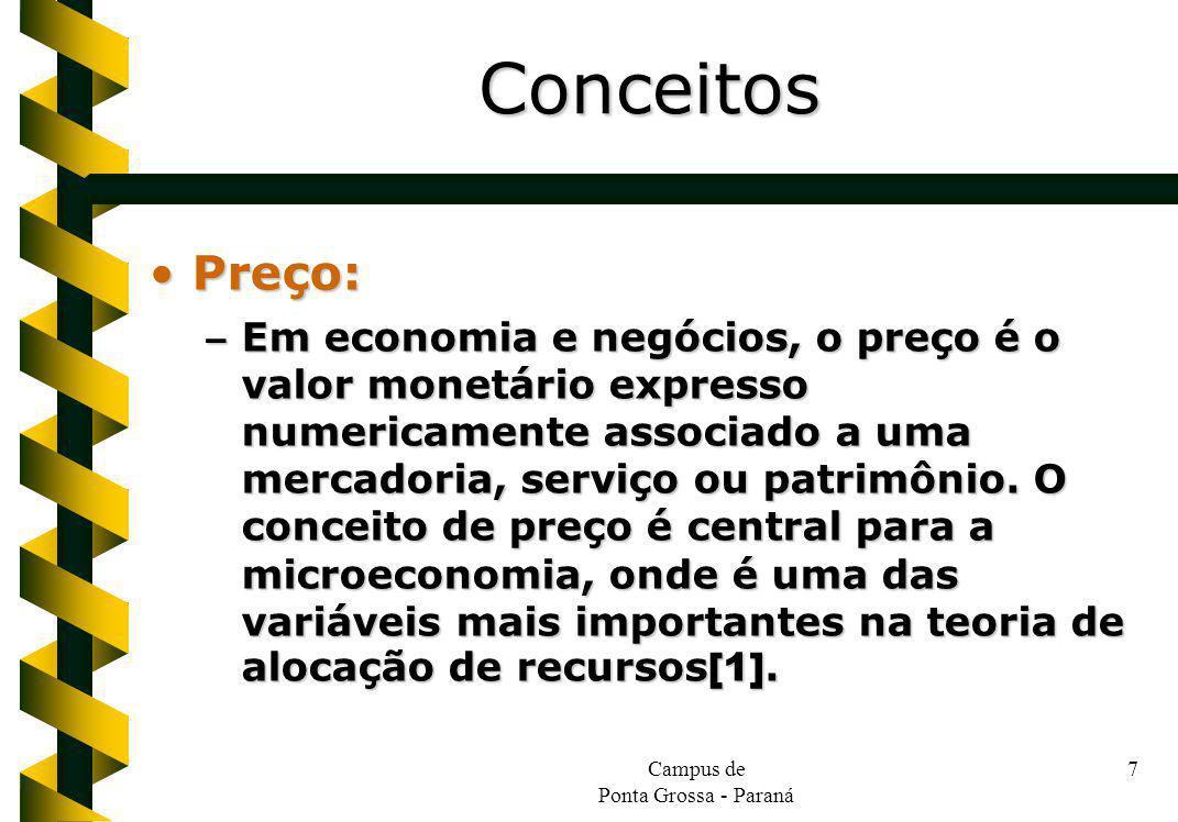 Campus de Ponta Grossa - Paraná 7 Preço:Preço: – Em economia e negócios, o preço é o valor monetário expresso numericamente associado a uma mercadoria, serviço ou patrimônio.