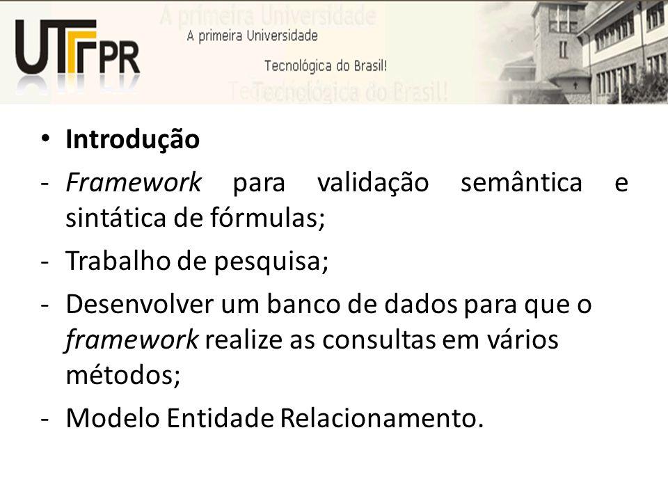 Introdução -Framework para validação semântica e sintática de fórmulas; -Trabalho de pesquisa; -Desenvolver um banco de dados para que o framework rea