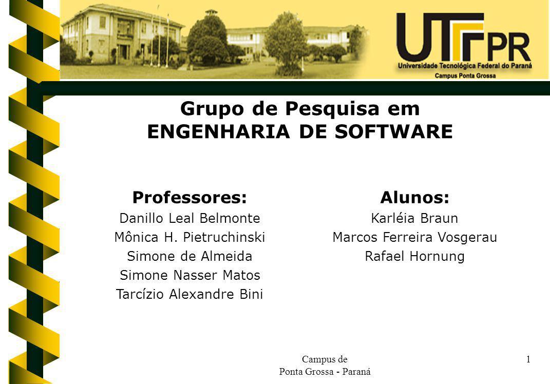 Campus de Ponta Grossa - Paraná 1 Grupo de Pesquisa em ENGENHARIA DE SOFTWARE Alunos: Karléia Braun Marcos Ferreira Vosgerau Rafael Hornung Professore