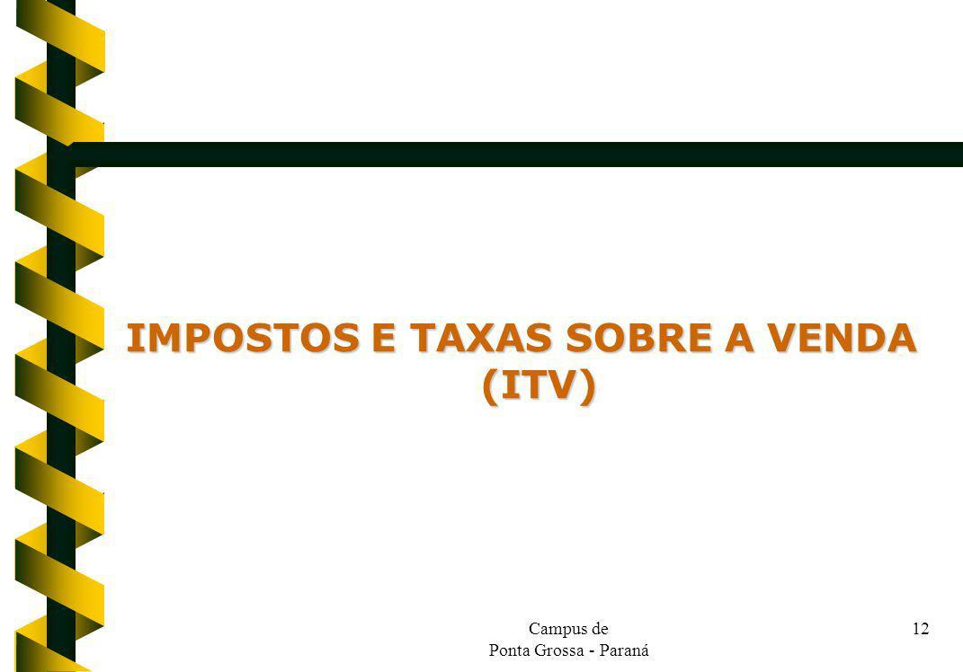 Campus de Ponta Grossa - Paraná 12 IMPOSTOS E TAXAS SOBRE A VENDA (ITV)