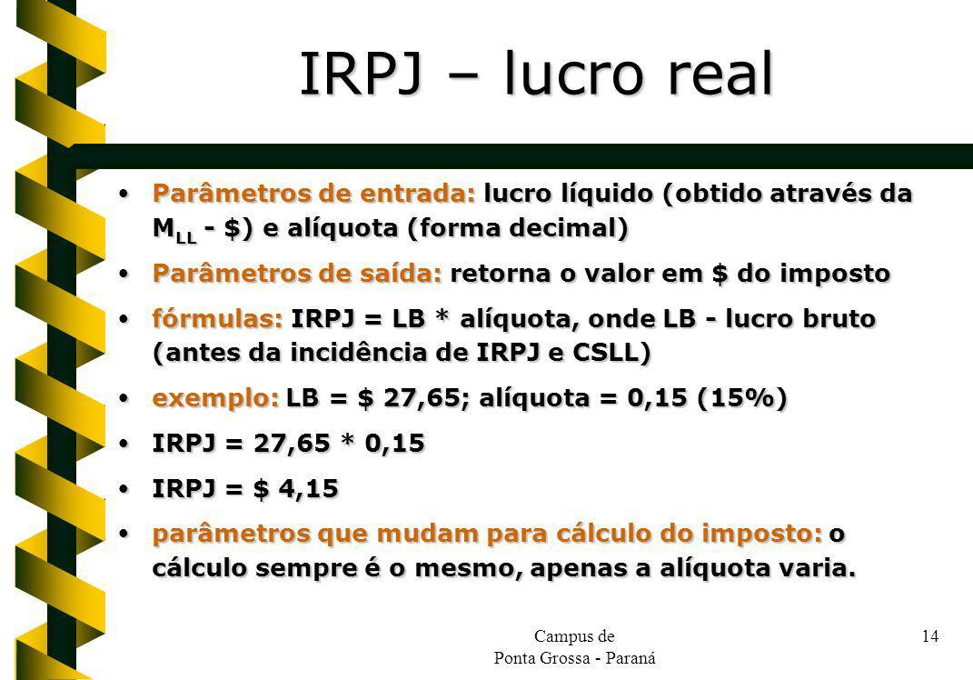 Campus de Ponta Grossa - Paraná 14 Parâmetros de entrada: lucro líquido (obtido através da M LL - $) e alíquota (forma decimal) Parâmetros de entrada: